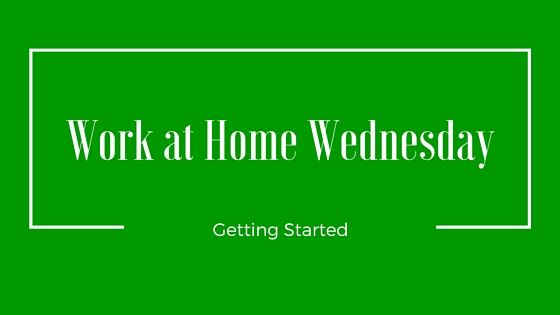 Work at Home Wednesday Getting Started